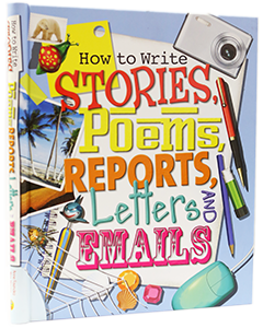 How to Write Stories, Poems, Reports, Letters and Emails