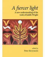 A fiercer light: A new understanding of the work of Judith Wright